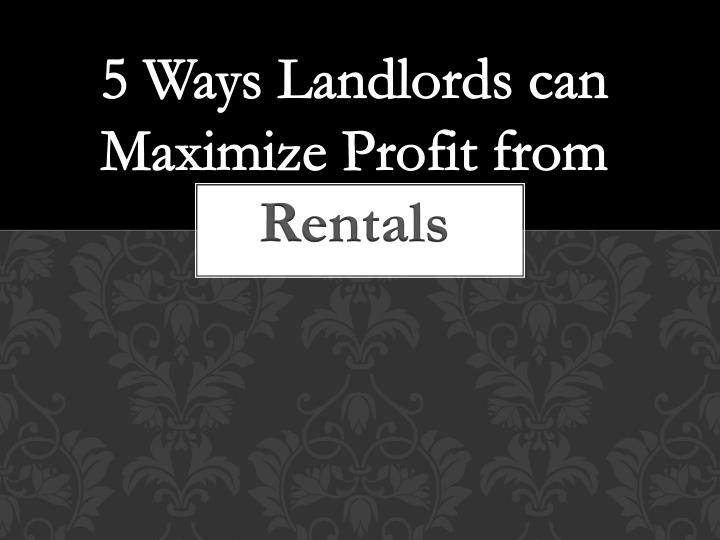 5 ways landlords can maximize profit from rentals n.