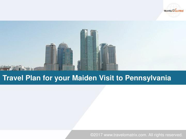 travel plan for your maiden visit to pennsylvania n.