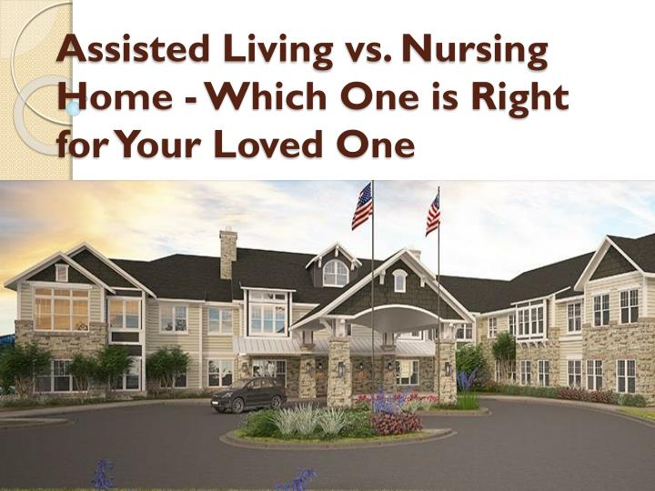 PPT - Assisted Living vs. Nursing Home - Which One is ...