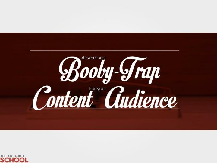 assembling booby trap content audience insider n.