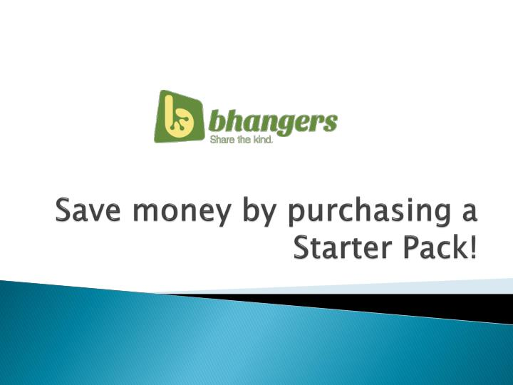 save money by purchasing a starter pack n.