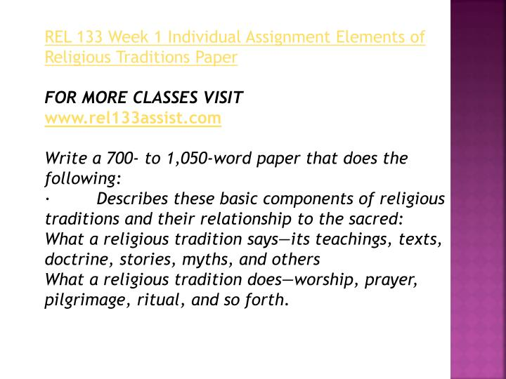 elements of religious traditions paper Elements of religious traditions humanity has had numerous different religions and religious beliefs throughout its existence despite the differences in religious cultures and practices certain fundamentals in religion remain the same.