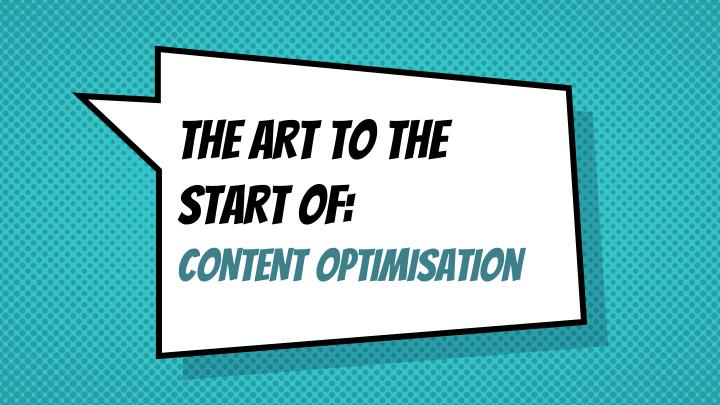 the art to the start of content optimisation n.
