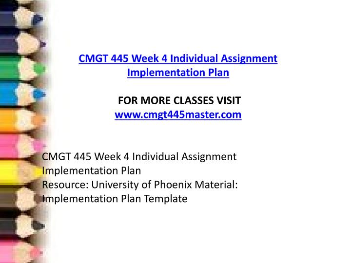 cmgt 445 week 5 implementation plan Cmgt445 r5 imp plan template (2) it projects implementation process1 bsa 310 bsa310 week 5 systems analysis and proposal hr plan will proceed as it has implementation and maintenance along with closure plan since all data and software and hardware are being upgraded a complete.