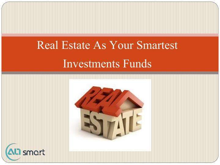 real estate as your smartest investments funds n.