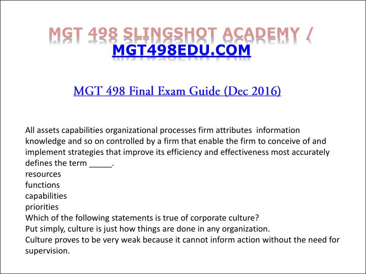 mgt 498 strategic management final exam Here is the best resource for homework help with mgt 498 : strategic management at university of phoenix find mgt498 study guides mgt 498 final exam 1.
