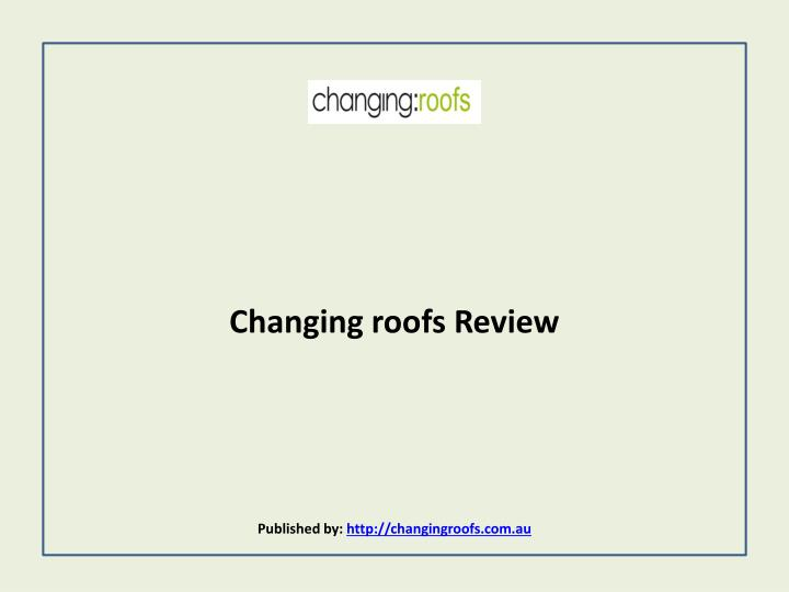 changing roofs review published by http changingroofs com au n.