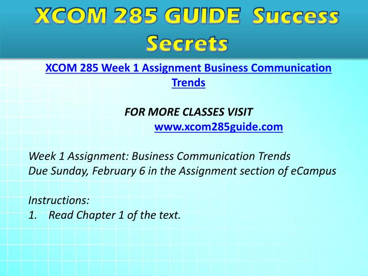 xcom 285 week 1 business commication trends This pack of xcom 285 week 1 assignment business communication trends consists of: read ch 1 of business and administrative communication write a 350- to 700-word paper describing current trends in business communication.
