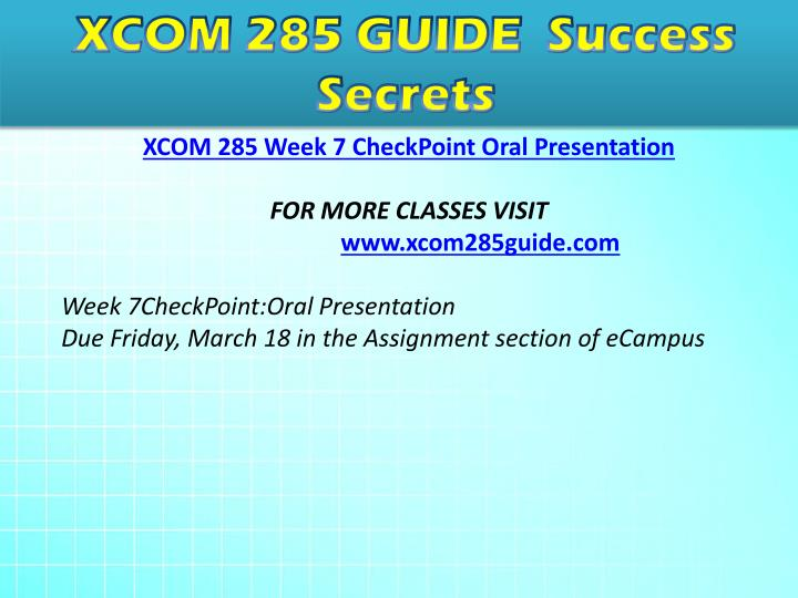 week 7 xcom 285 oral presentation checkpoint Please leave this field blank xcom 285 entire course home updates wish list ask your question categories acc 210 acc 230 acc 260 acc 291 acc 300 acc 340.