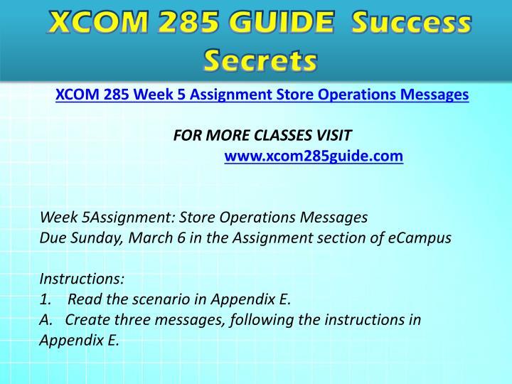 xcom 285 appendix e store operations messages Xcom 285 week 5 individual assignment store operations messages read the scenario in appendix e create three messages, following the instructions in appendix e.