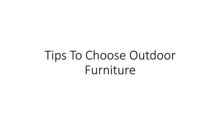 tips to choose outdoor furniture n.