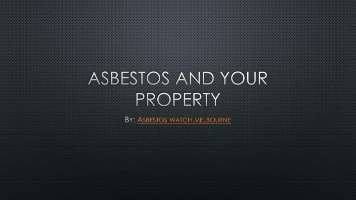 asbestos and your property n.