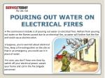 pouring out water on electrical fires