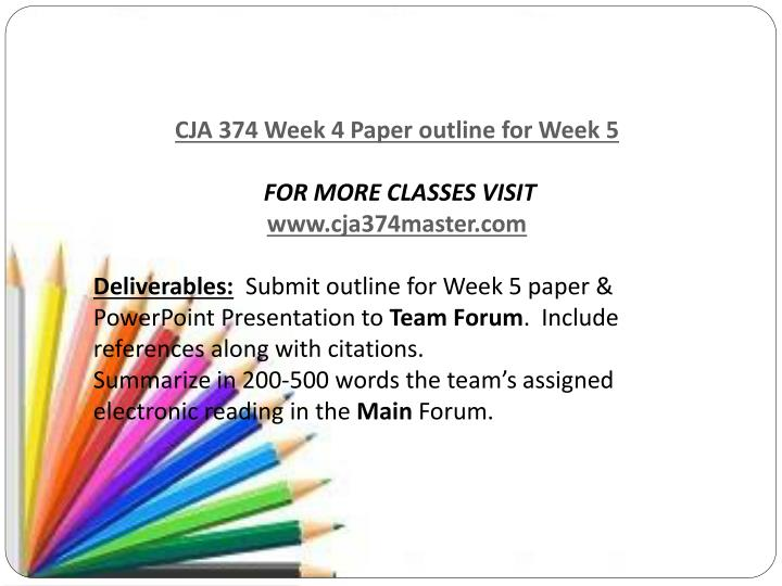 cja 374 week 4 5 lt final project week 4 team assignment 5 lt final project week 4 team assignment continue working on the team paper and presentation due in week five.