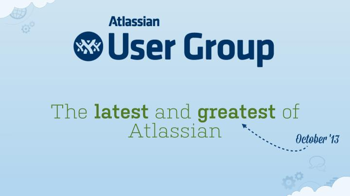 the latest and greatest of atlassian n.