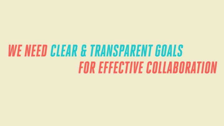WE NEED CLEAR & TRANSPARENT GOALS