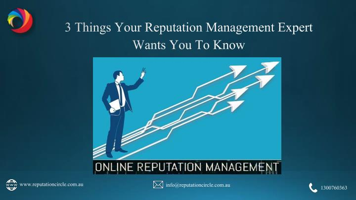 3 things your reputation management expert wants you to know n.