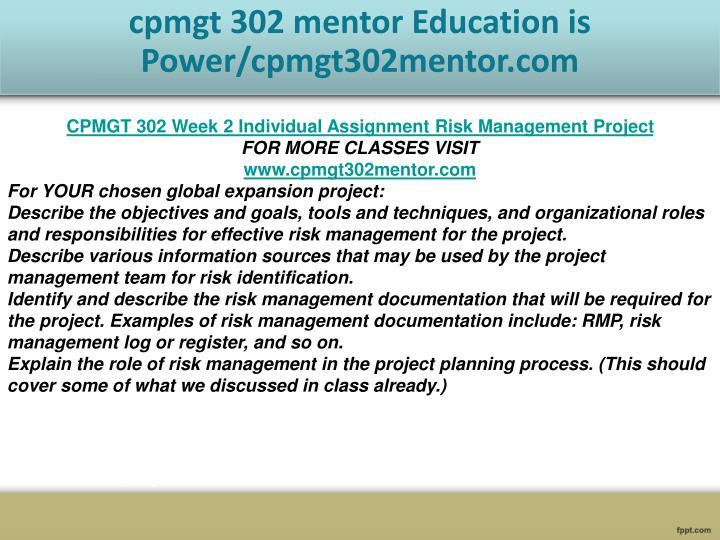 cpmgt 302 week 2 individual Comm 400 cpmgt 300 cpmgt 301 cpmgt 302 cpmgt 303 cpmgt 304 cpmgt 305 cpmgt 302 week 2 performing risk individual team members used in week 2.
