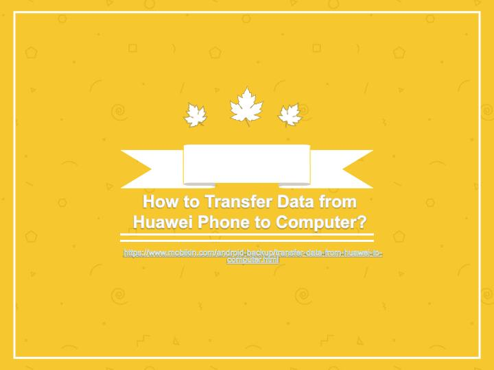 how to transfer data from huawei phone to computer n.
