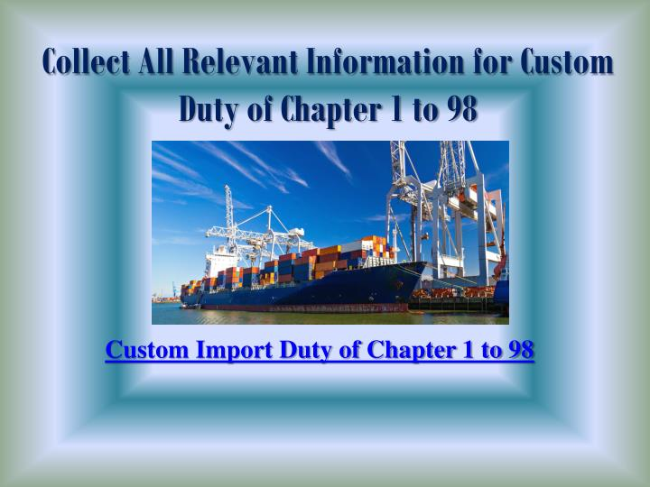 collect all relevant information for custom duty of chapter 1 to 98 n.