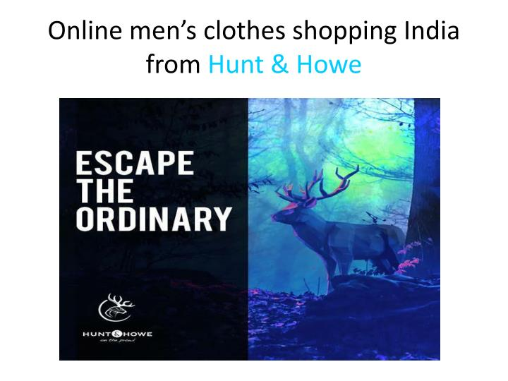 online men s clothes shopping india from hunt howe n.