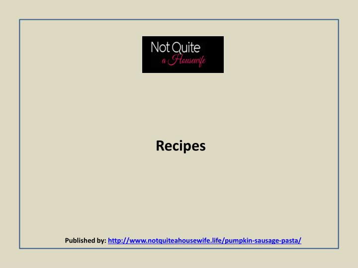 recipes published by http www notquiteahousewife life pumpkin sausage pasta n.