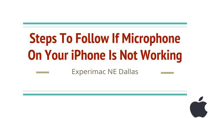 steps to follow if microphone on your iphone is not working n.