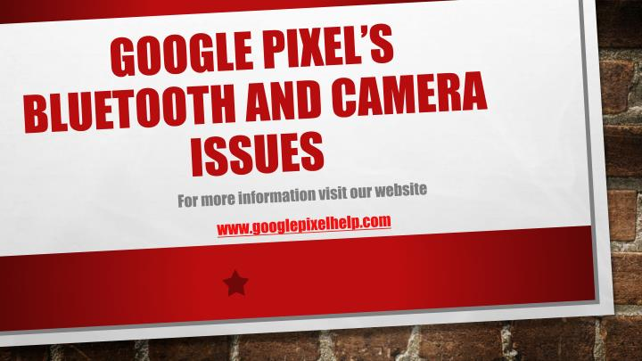 google pixel s bluetooth and camera issues n.