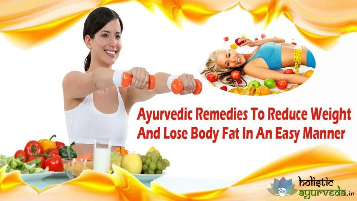 PPT - Ayurvedic Remedies To Reduce Weight And Lose Body Fat In An