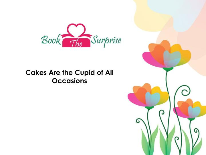 cakes are the cupid of all occasions n.