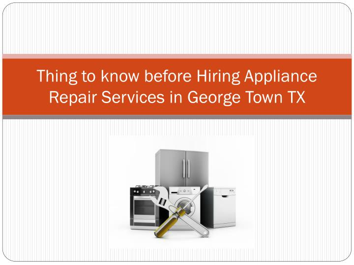 thing to know before h iring appliance repair s ervices in george town tx n.