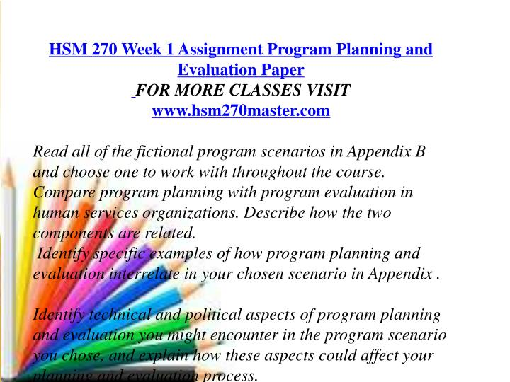 program summary hsm 270 Remember to verify the program and the proposal match the need for organization is greatly needed in writing a proposal structure is the key to success to begin think in sections as to what comes first, for example start with what the program really needs to address the needs and problem statement is a good place to start follow through with.