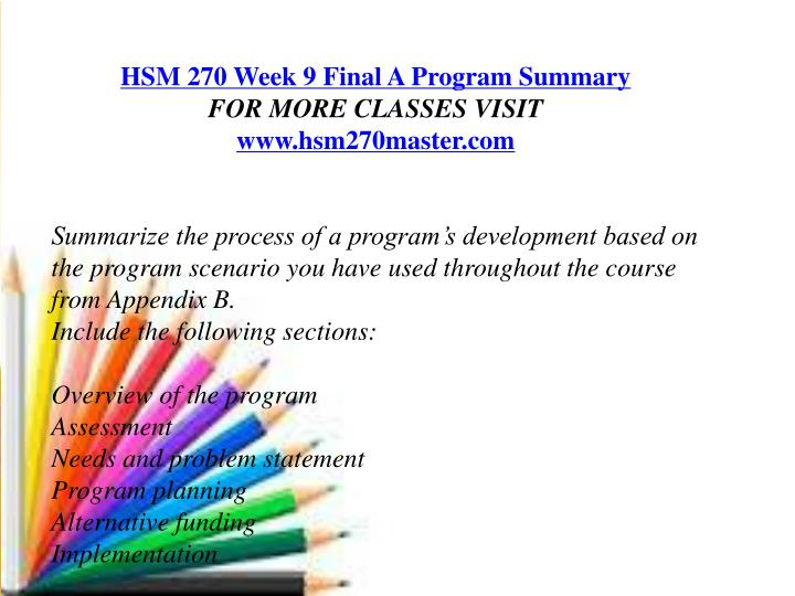 hsm 270 week 9 final project program summary For more course tutorials visit wwwuophelpcom hsm 270 week 1 assignment program planning and evaluation paper hsm 270 week 1 hsm 270 inspiring minds/uophelp.