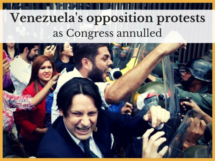 venezuela s opposition protests as congress annulled n.