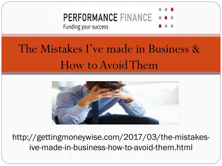 http gettingmoneywise com 2017 03 the mistakes ive made in business how to avoid them html n.
