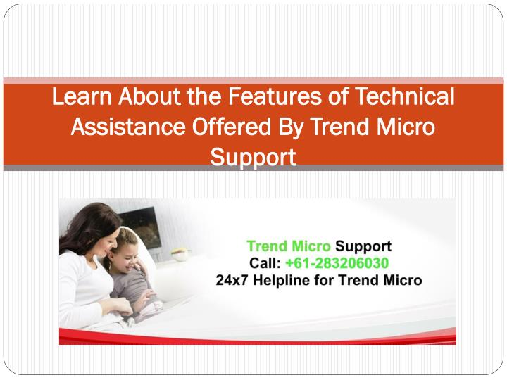 learn about the features of technical assistance offered by trend micro support n.