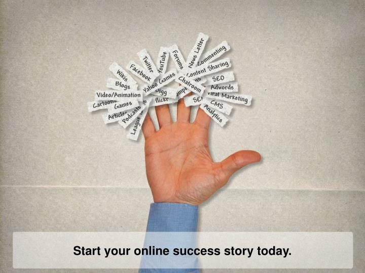 Start your online success story today.