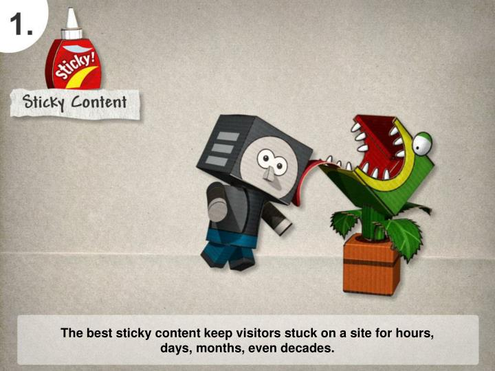 The best sticky content keep visitors stuck on a site for hours,