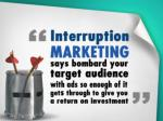 interruption marketing says bombard people with