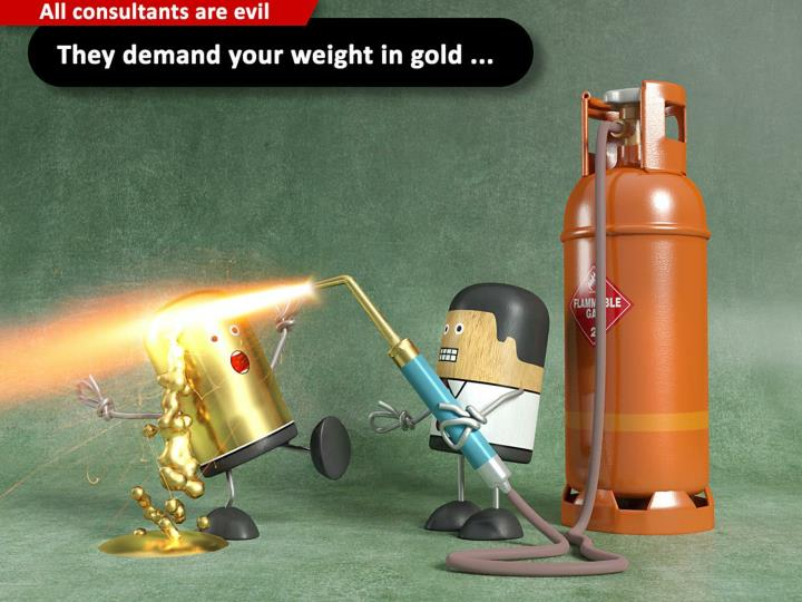 They demand your weight in gold ...