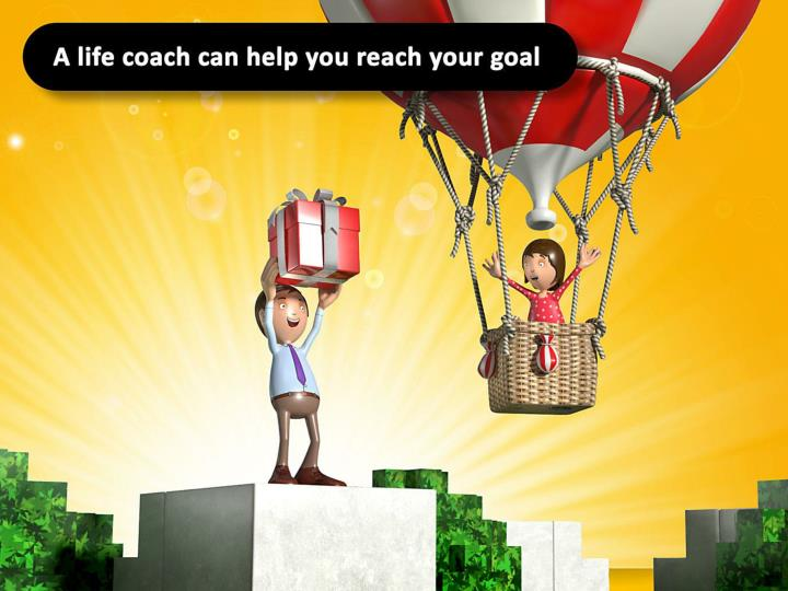 A life coach can help you reach your goal.