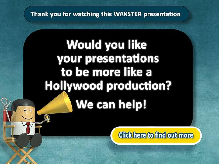 Thank you for watching this WAKSTER presentation.