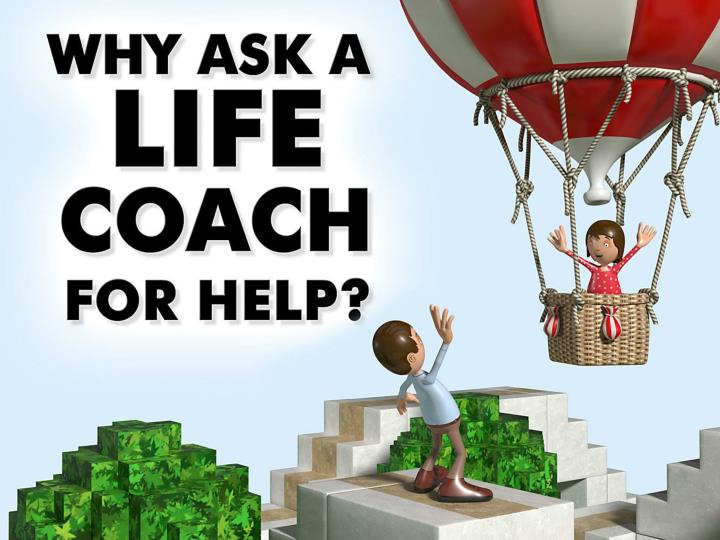 Why ask a life coach for help