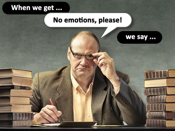 """When we get """"No emotions, please!"""" we say …"""