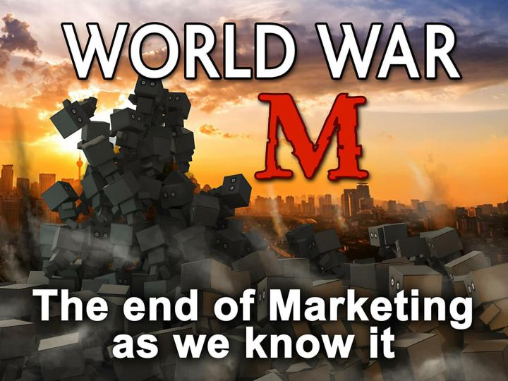 world war m the end of marketing as we know it n.