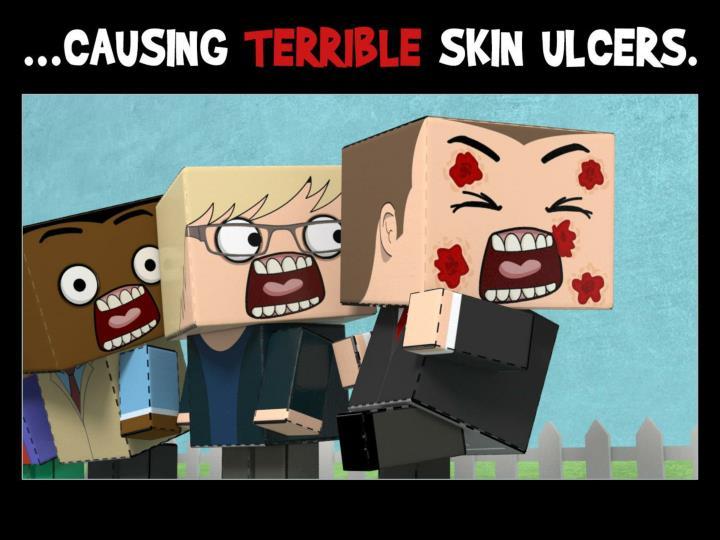 …causing terrible skin ulcers.