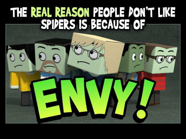 The real reason people don't like spiders are because they are ENVIOUS!