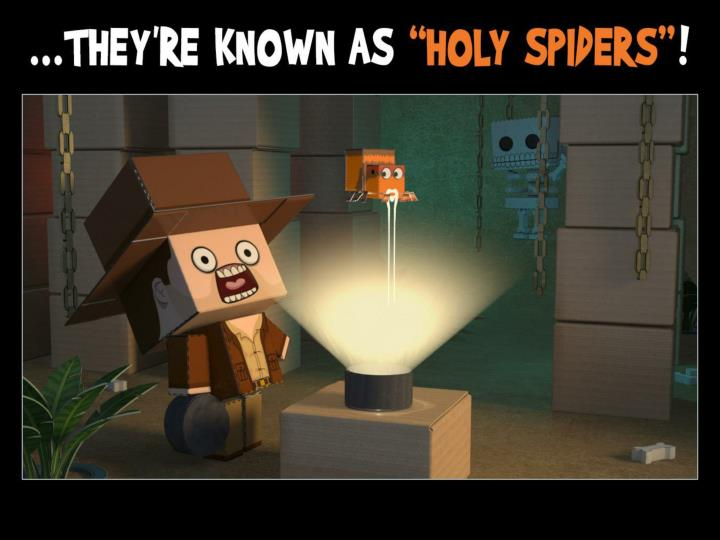"""…they're known as """"holy spiders""""!"""