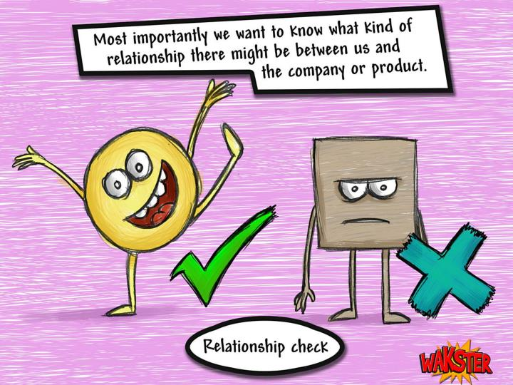 Most importantly we want to know what kind of relationship there might be between us and the company or product.