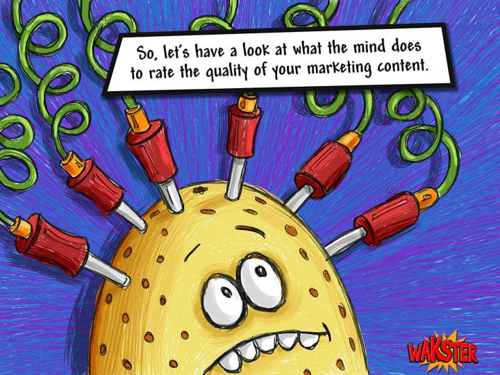 So, let's have a look at what the mind does to rate the quality of your marketing content.